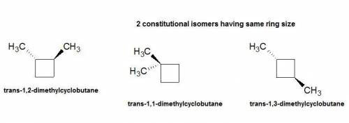 Draw two cyclic constitutional isomers of trans-1,2-dimethylcyclobutane with the same size ring.